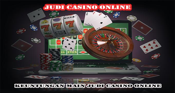 Keuntungan Main Judi Casino Online
