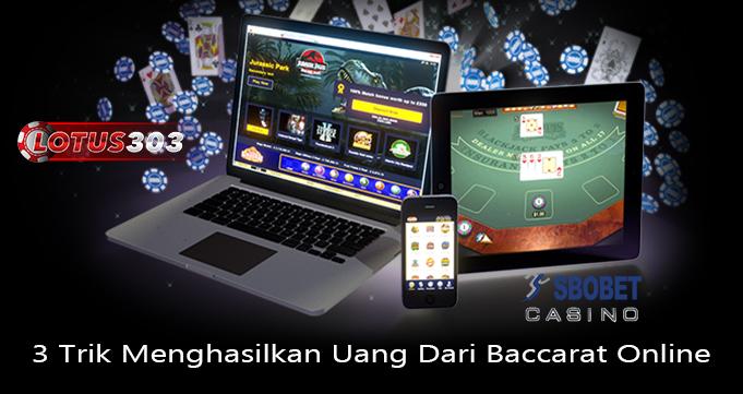 Trik Menghasilkan Uang Dari Baccarat Online